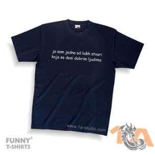 Majice za kraj škole: Ja sam jedna od loših stvari koje se dese dobrim ljudima.