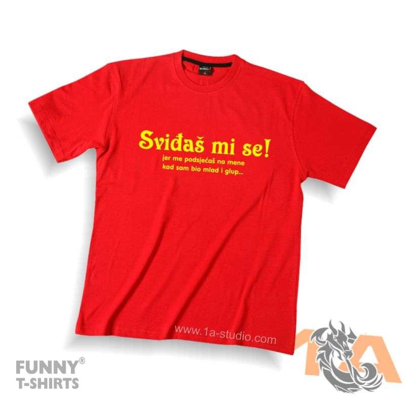 Majice za kraj škole: Sviđaš mi se, jer me podsjećaš na mene kad sam bio mlad i glup.